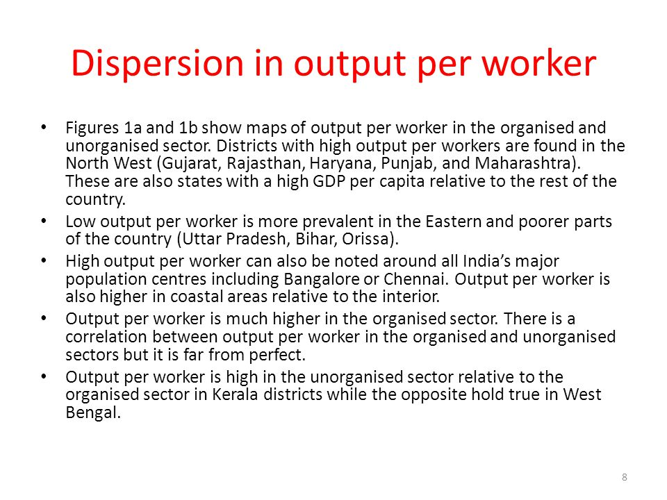 Dispersion in output per worker Figures 1a and 1b show maps of output per worker in the organised and unorganised sector. Districts with high output p