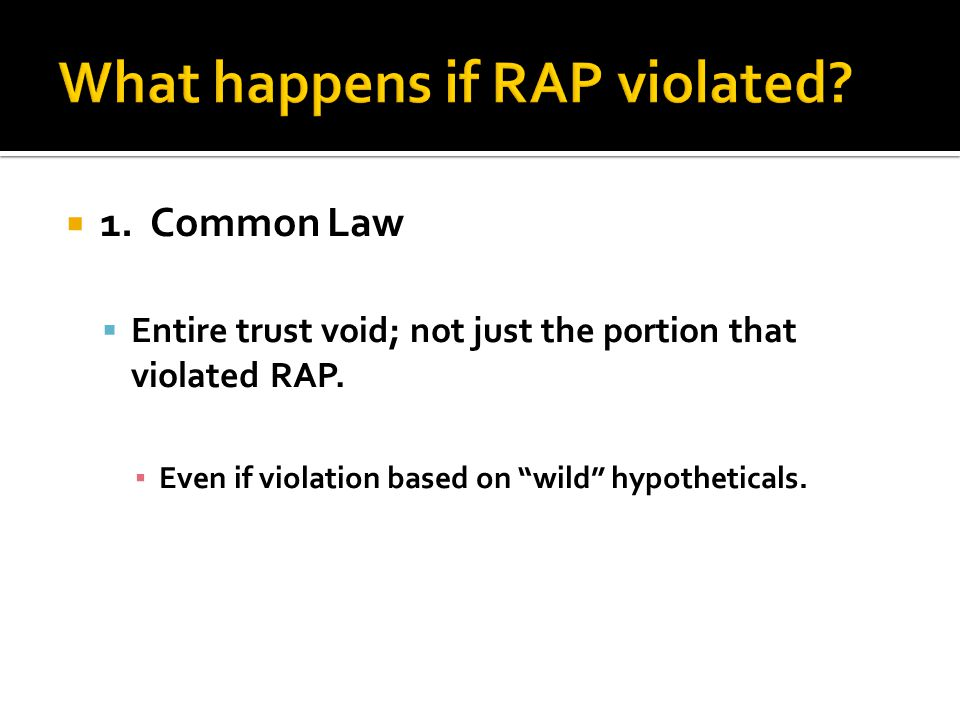  1. Common Law  Entire trust void; not just the portion that violated RAP.