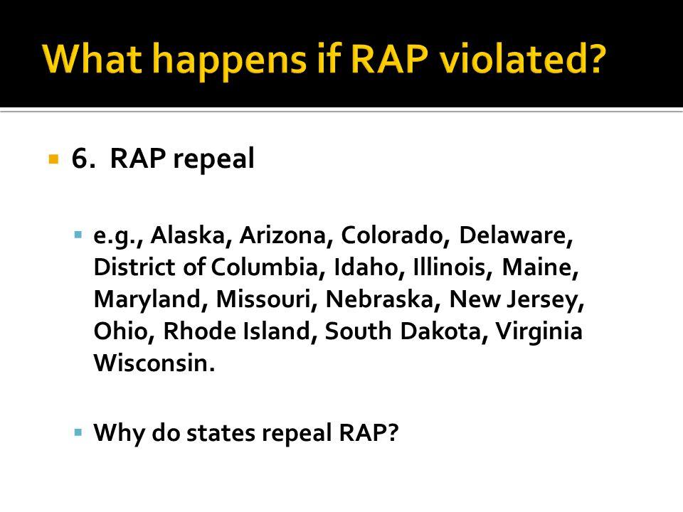  6. RAP repeal  e.g., Alaska, Arizona, Colorado, Delaware, District of Columbia, Idaho, Illinois, Maine, Maryland, Missouri, Nebraska, New Jersey, O