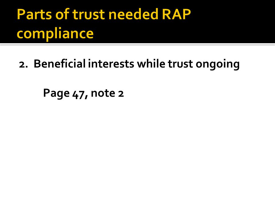 3. Beneficial interests when trust ends Page 47, note 3