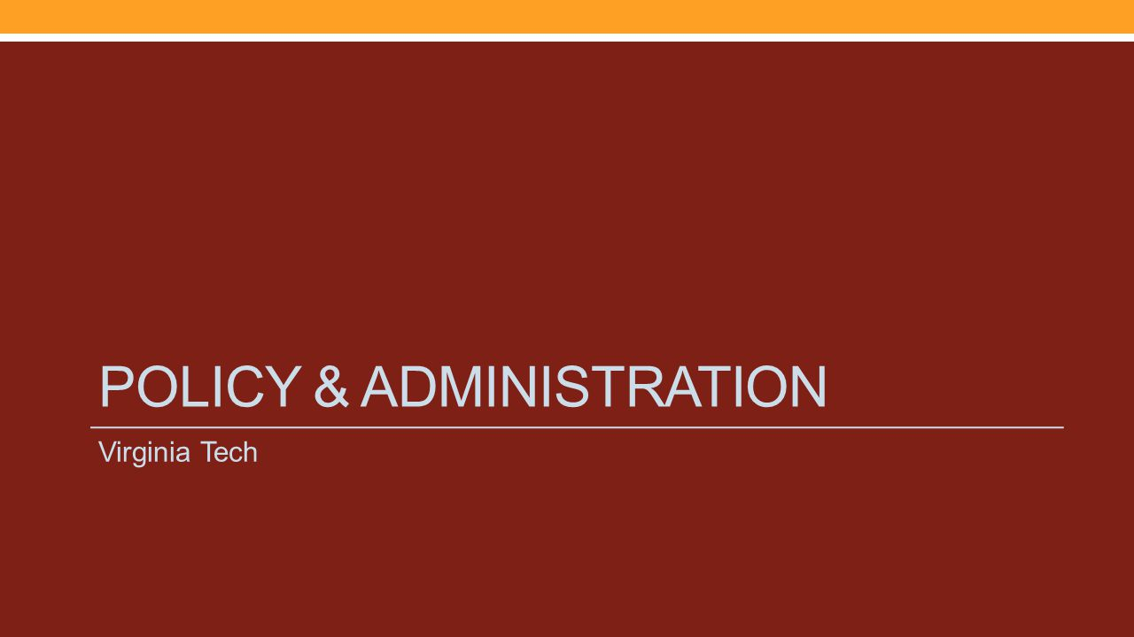 POLICY & ADMINISTRATION Virginia Tech