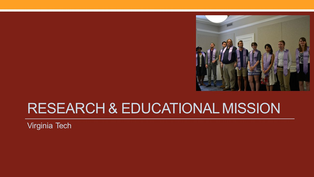 RESEARCH & EDUCATIONAL MISSION Virginia Tech