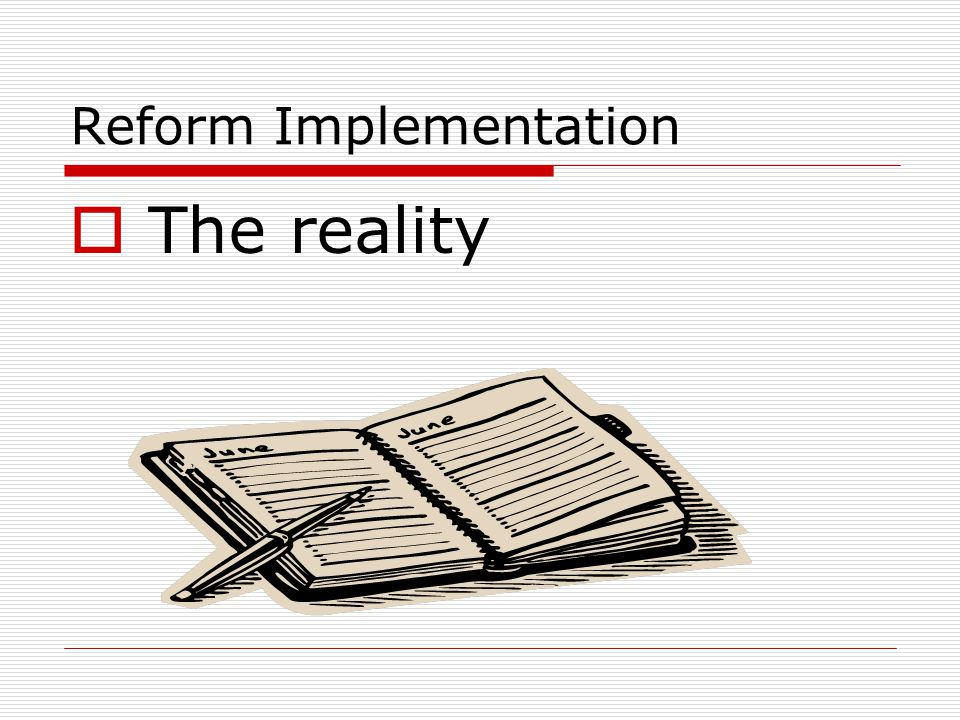 Reform Implementation  The reality