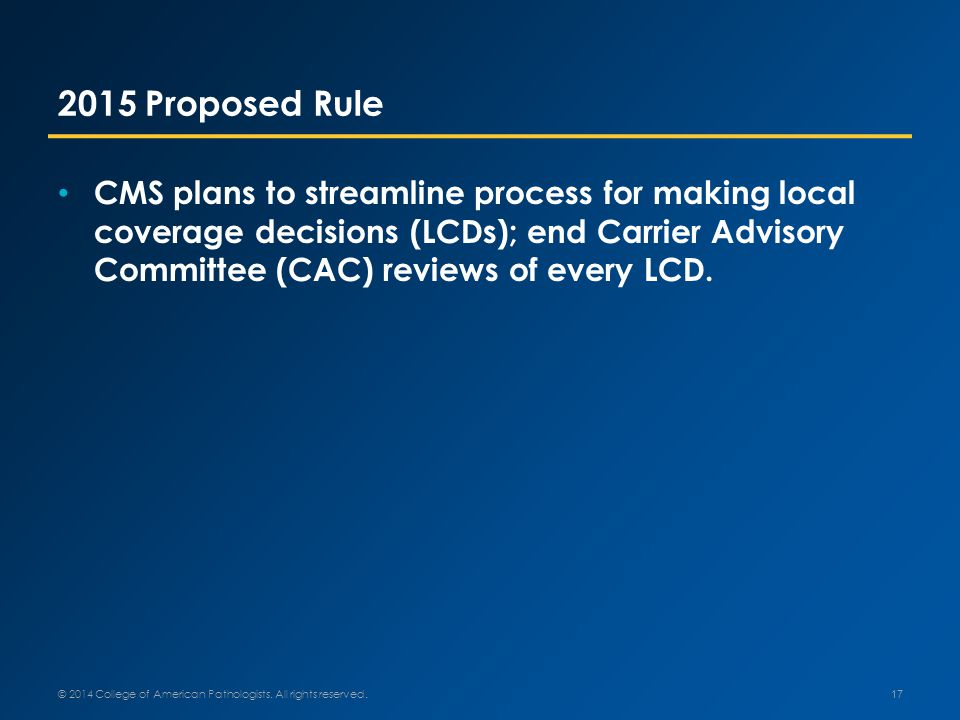 2015 Proposed Rule CMS plans to streamline process for making local coverage decisions (LCDs); end Carrier Advisory Committee (CAC) reviews of every LCD.