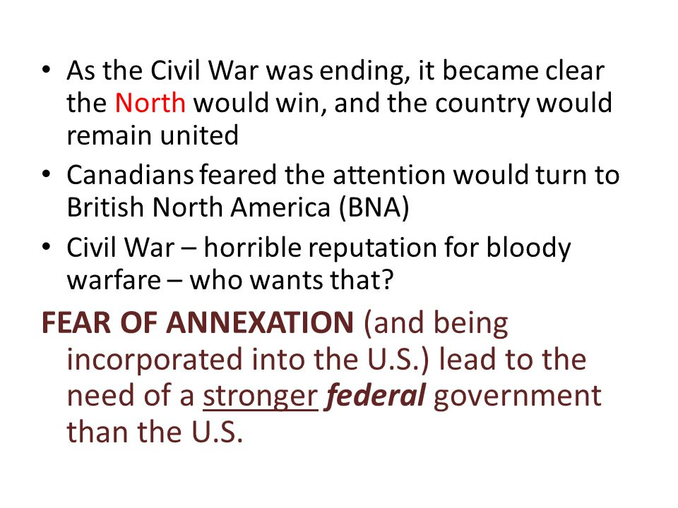 As the Civil War was ending, it became clear the North would win, and the country would remain united Canadians feared the attention would turn to Bri