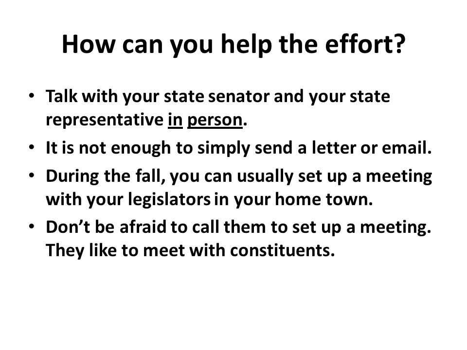 How can you help the effort? Talk with your state senator and your state representative in person. It is not enough to simply send a letter or email.