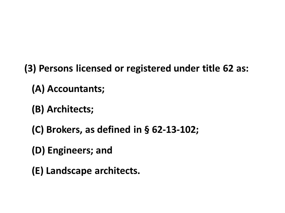 (3) Persons licensed or registered under title 62 as: (A) Accountants; (B) Architects; (C) Brokers, as defined in § 62-13-102; (D) Engineers; and (E)