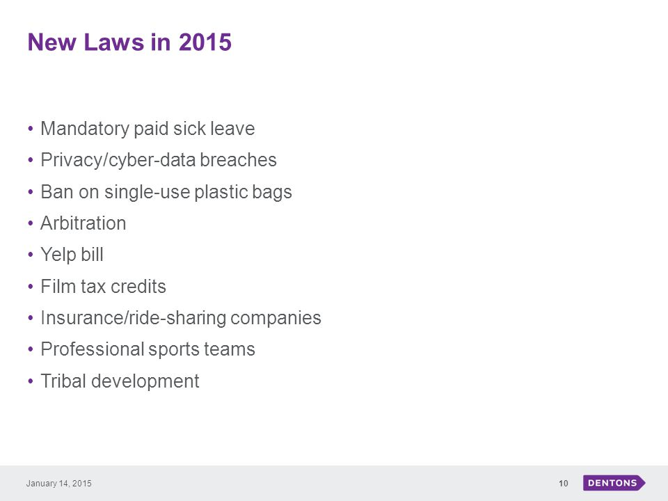 New Laws in 2015 Mandatory paid sick leave Privacy/cyber-data breaches Ban on single-use plastic bags Arbitration Yelp bill Film tax credits Insurance