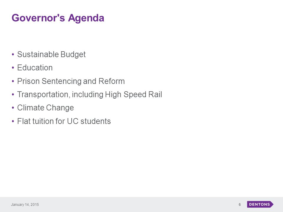 Governor's Agenda Sustainable Budget Education Prison Sentencing and Reform Transportation, including High Speed Rail Climate Change Flat tuition for