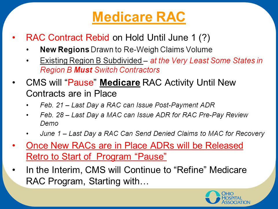 Medicare RAC RAC Contract Rebid on Hold Until June 1 (?) New Regions Drawn to Re-Weigh Claims Volume Existing Region B Subdivided – at the Very Least