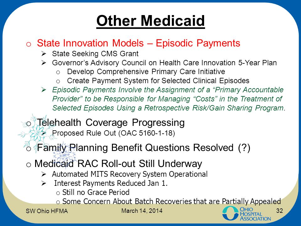 Other Medicaid SW Ohio HFMA March 14, 2014 o State Innovation Models – Episodic Payments  State Seeking CMS Grant  Governor's Advisory Council on He