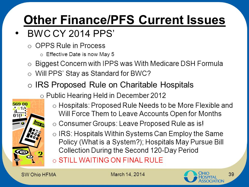 Other Finance/PFS Current Issues BWC CY 2014 PPS' o OPPS Rule in Process o Effective Date is now May 5 o Biggest Concern with IPPS was With Medicare D