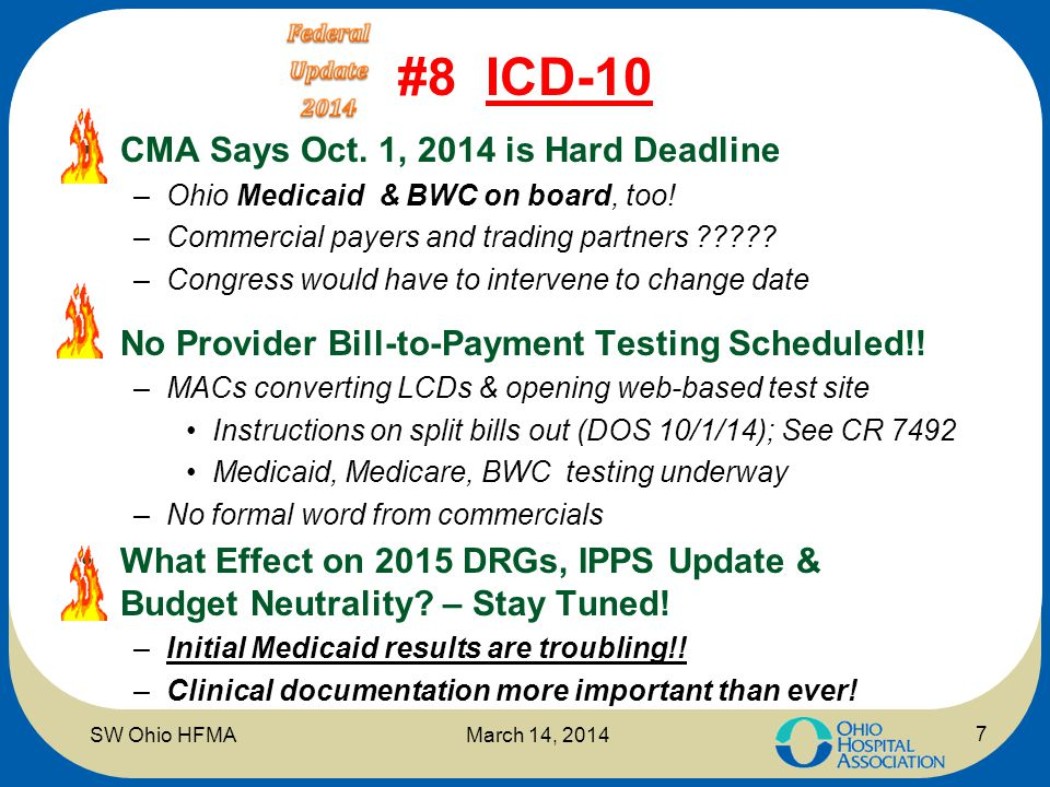 #8 ICD-10 CMA Says Oct. 1, 2014 is Hard Deadline –Ohio Medicaid & BWC on board, too! –Commercial payers and trading partners ????? –Congress would hav