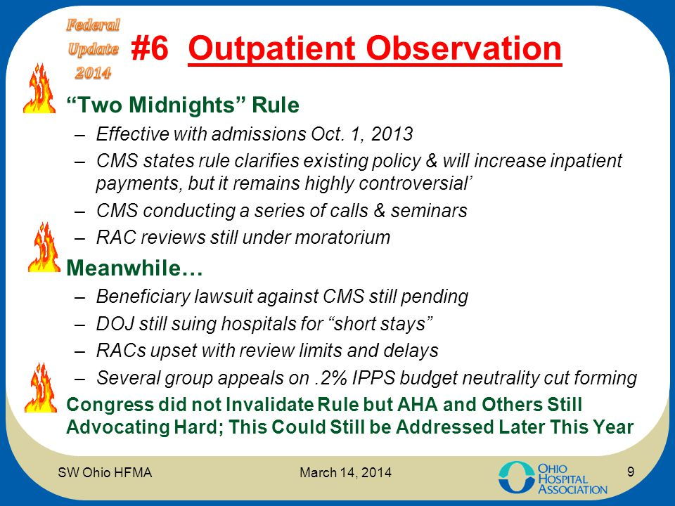 "#6 Outpatient Observation ""Two Midnights"" Rule –Effective with admissions Oct. 1, 2013 –CMS states rule clarifies existing policy & will increase inpa"