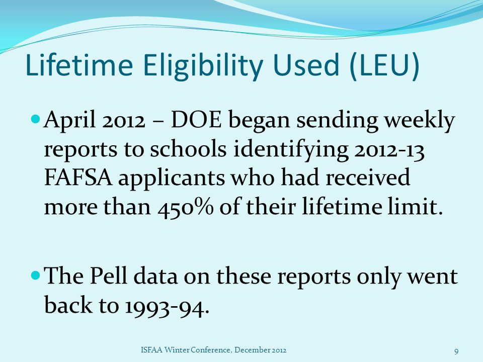 Lifetime Eligibility Used (LEU) June 2012 - Pell records prior to 1993-94 were accessed, increasing the number of students affected.