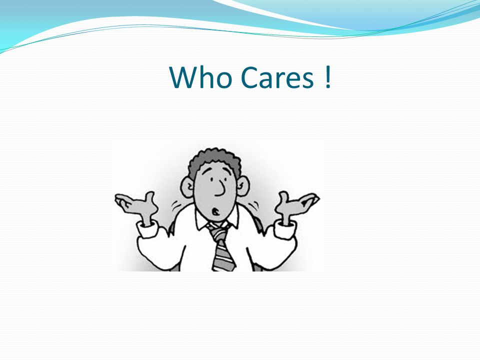 Who Cares !