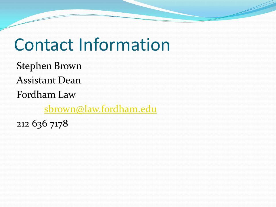 Contact Information Stephen Brown Assistant Dean Fordham Law sbrown@law.fordham.edu 212 636 7178