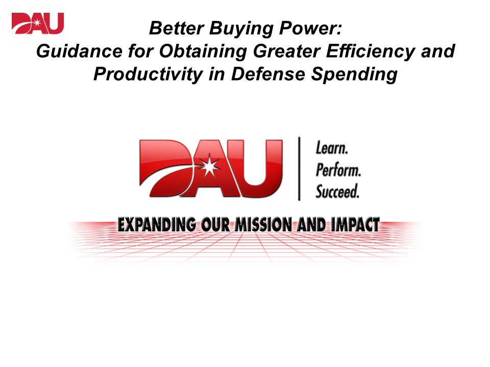 Better Buying Power: Guidance for Obtaining Greater Efficiency and Productivity in Defense Spending