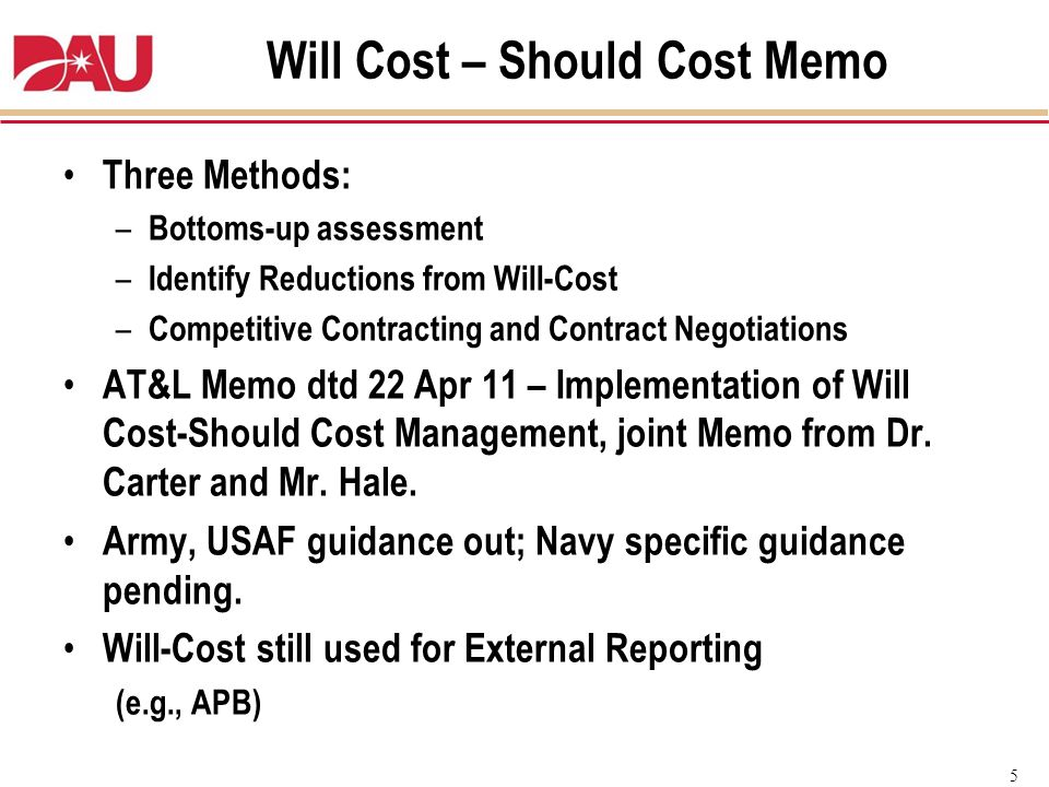 5 Will Cost – Should Cost Memo Three Methods: – Bottoms-up assessment – Identify Reductions from Will-Cost – Competitive Contracting and Contract Nego