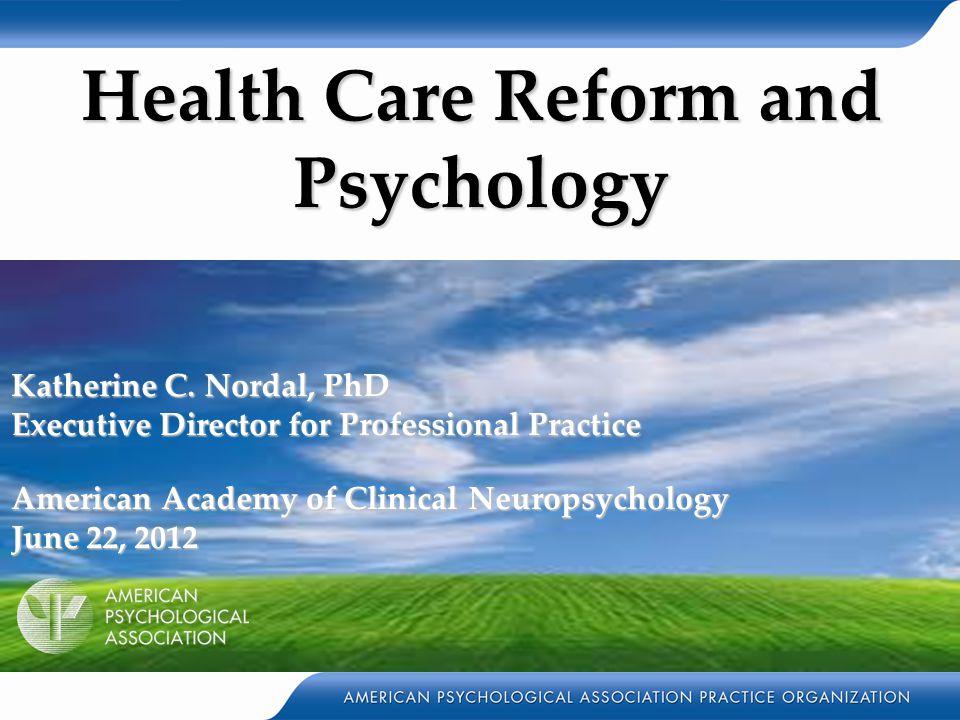 Health Care Reform and Psychology Katherine C.