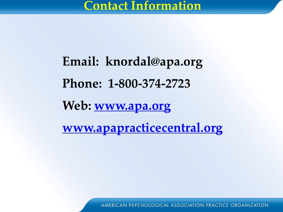 Contact Information Email: knordal@apa.org Phone: 1-800-374-2723 Web: www.apa.orgwww.apa.org www.apapracticecentral.org