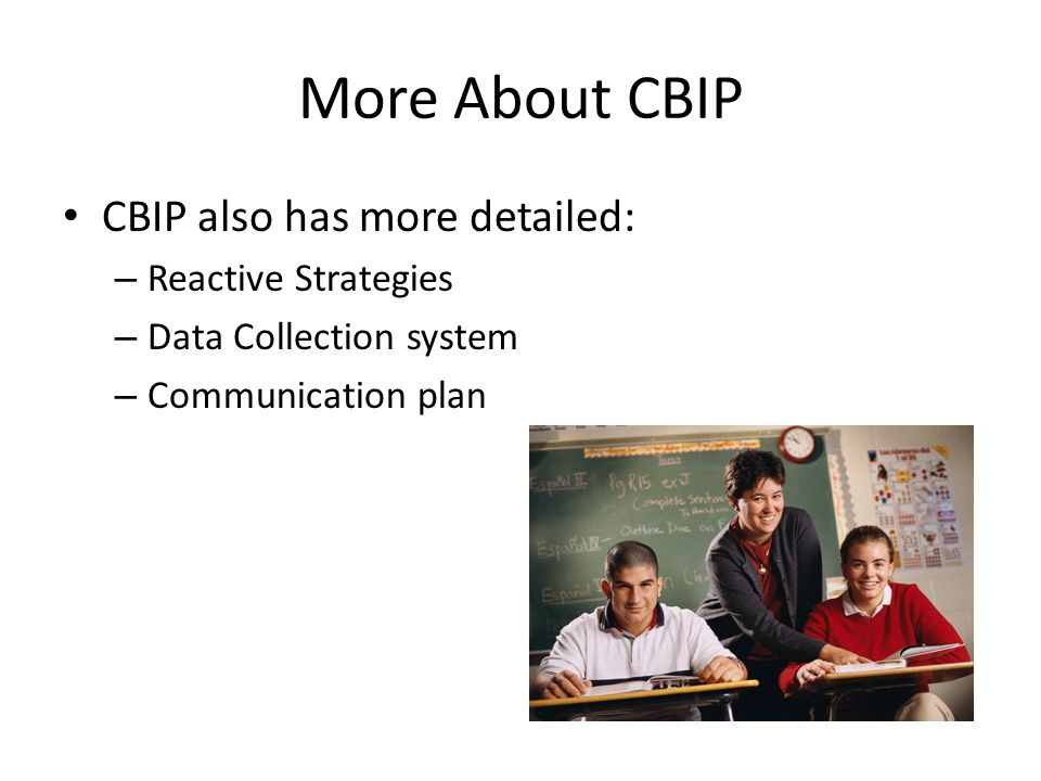 More About CBIP CBIP also has more detailed: – Reactive Strategies – Data Collection system – Communication plan