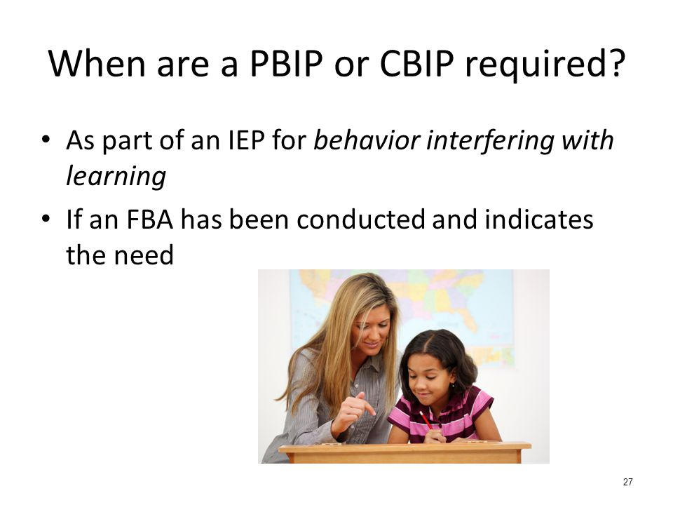 When are a PBIP or CBIP required.