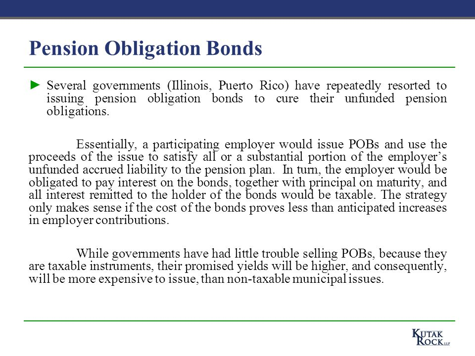 Pension Obligation Bonds ►Several governments (Illinois, Puerto Rico) have repeatedly resorted to issuing pension obligation bonds to cure their unfunded pension obligations.