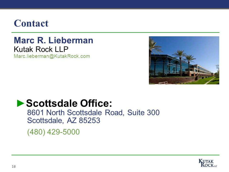Contact ► Scottsdale Office: 8601 North Scottsdale Road, Suite 300 Scottsdale, AZ 85253 (480) 429-5000 16 Marc R.