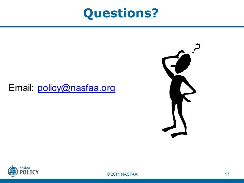 © 2014 NASFAA17 Questions Email: policy@nasfaa.orgpolicy@nasfaa.org