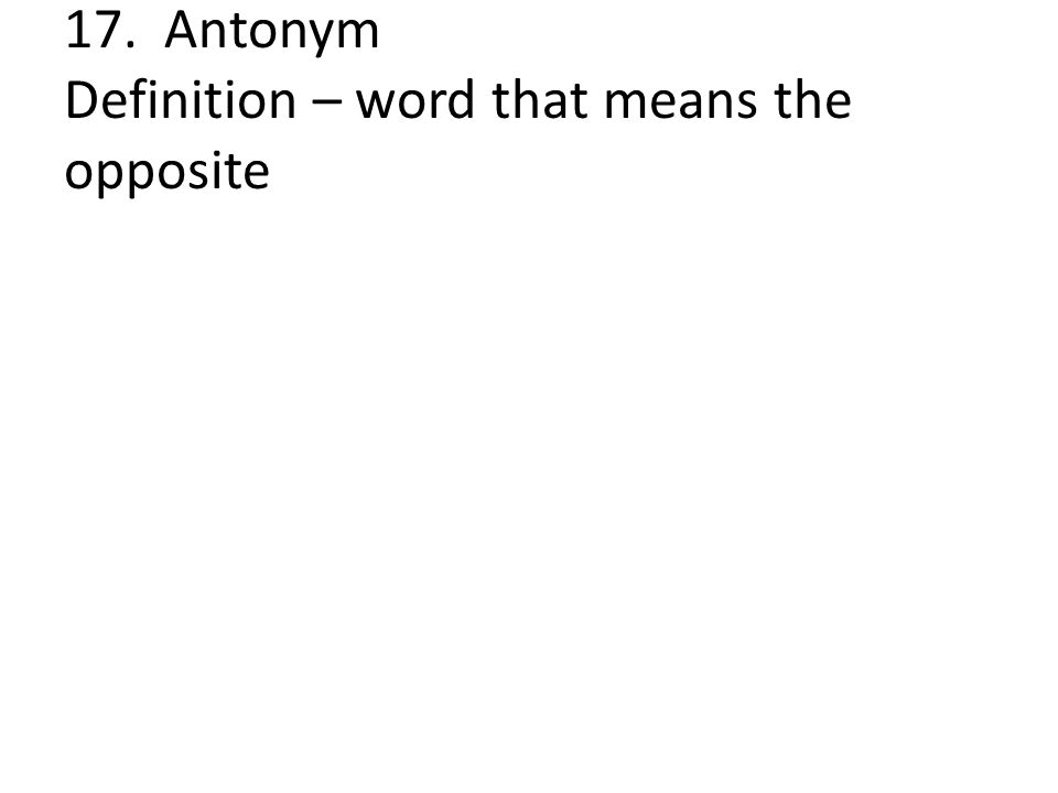 17. Antonym Definition – word that means the opposite