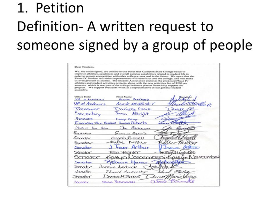 1. Petition Definition- A written request to someone signed by a group of people