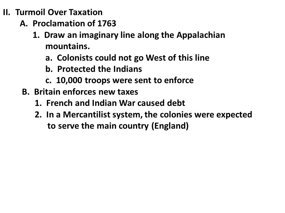 II.Turmoil Over Taxation A. Proclamation of 1763 1.