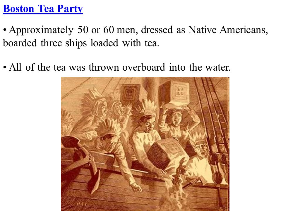 Approximately 50 or 60 men, dressed as Native Americans, boarded three ships loaded with tea.