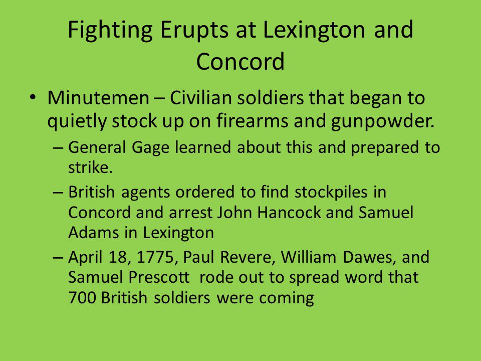 Fighting Erupts at Lexington and Concord Minutemen – Civilian soldiers that began to quietly stock up on firearms and gunpowder.