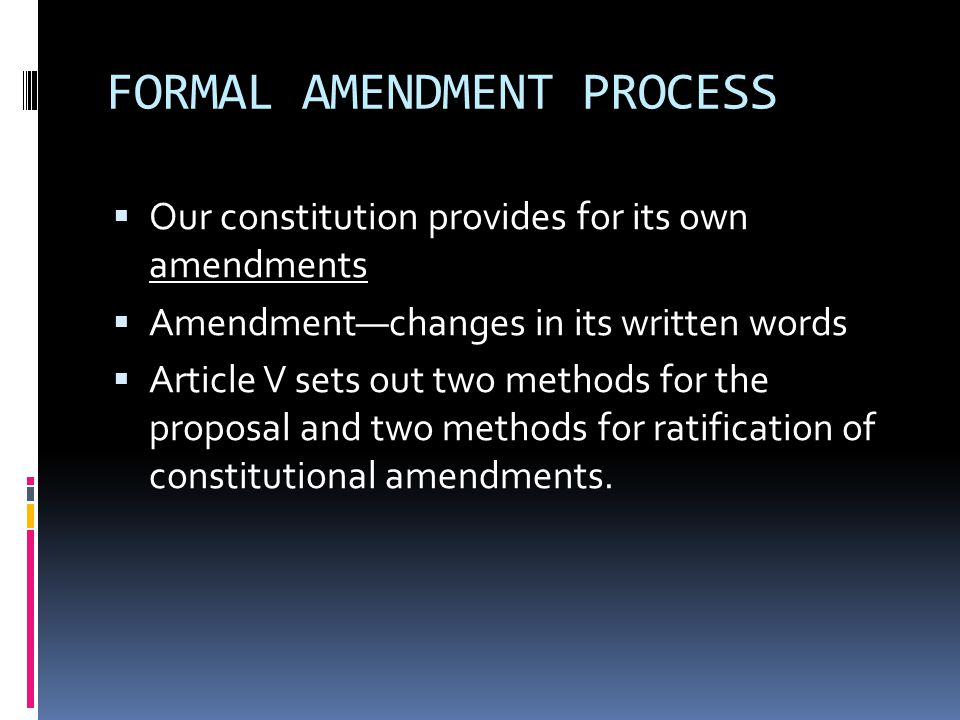 Amendment Method 1  An Amendment may be proposed by a 2/3 vote in each house of Congress  The Amendment was also need to be ratified by ¾ of the state legislatures  Today 38 states would have to agree  26 of 27 amendments were approved this way