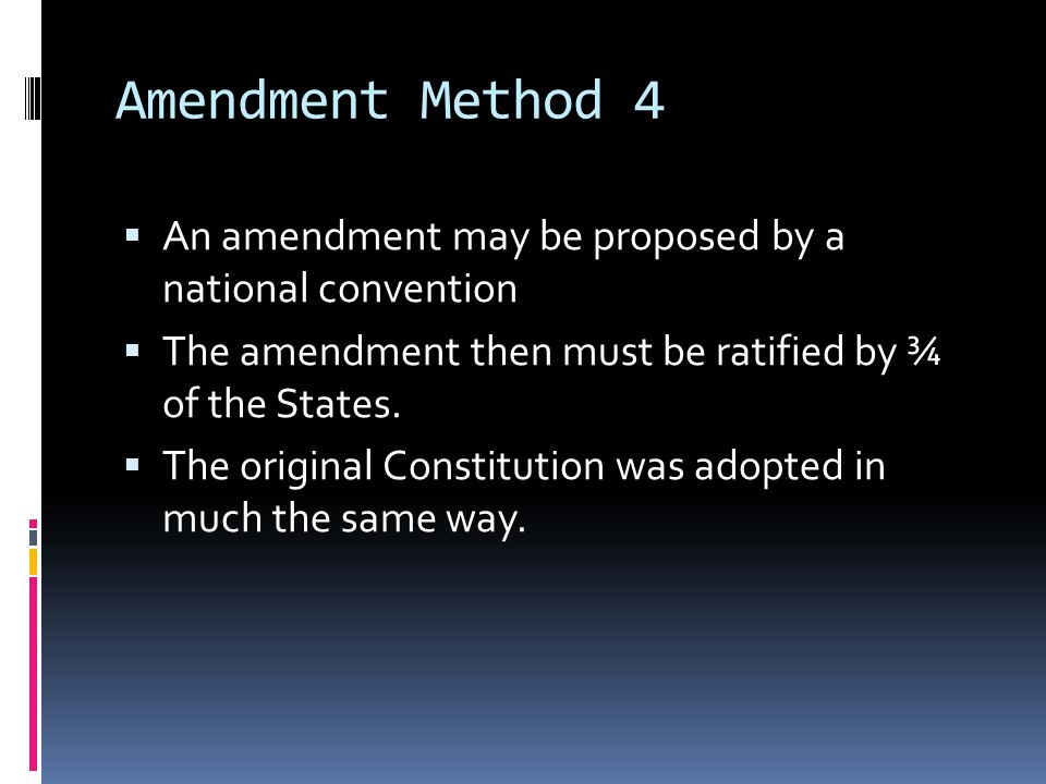 Federalism and Popular Sovereignty  The amendment process reflects federalism  The amendment is proposed at the national level and is ratified at the state level.