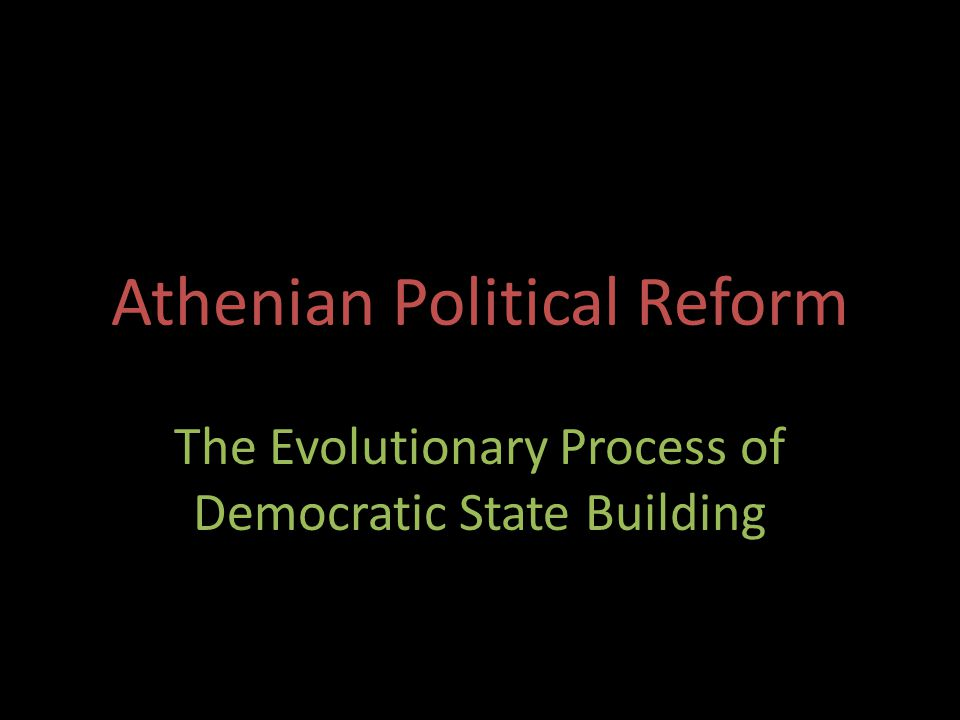 Athenian Political Reform The Evolutionary Process of Democratic State Building