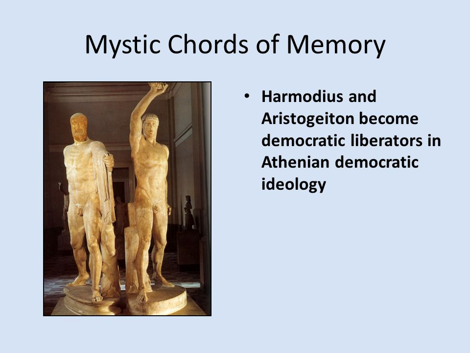 Mystic Chords of Memory Harmodius and Aristogeiton become democratic liberators in Athenian democratic ideology