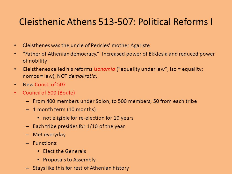 """Cleisthenic Athens 513-507: Political Reforms I Cleisthenes was the uncle of Pericles' mother Agariste """"Father of Athenian democracy."""" Increased power"""