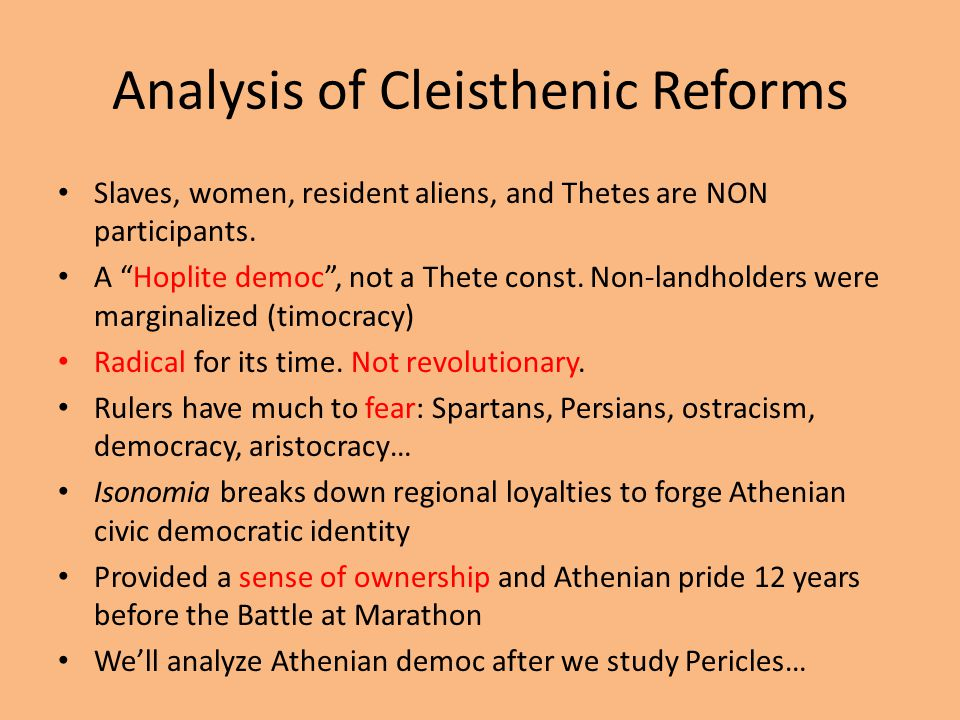 """Analysis of Cleisthenic Reforms Slaves, women, resident aliens, and Thetes are NON participants. A """"Hoplite democ"""", not a Thete const. Non-landholders"""