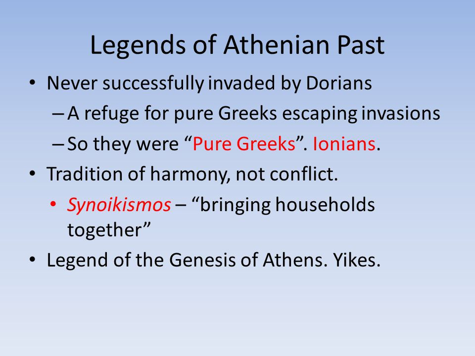 """Legends of Athenian Past Never successfully invaded by Dorians – A refuge for pure Greeks escaping invasions – So they were """"Pure Greeks"""". Ionians. Tr"""