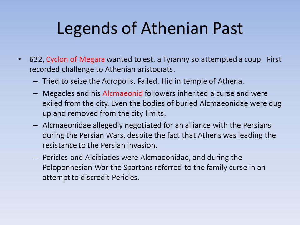 Legends of Athenian Past 632, Cyclon of Megara wanted to est. a Tyranny so attempted a coup. First recorded challenge to Athenian aristocrats. – Tried