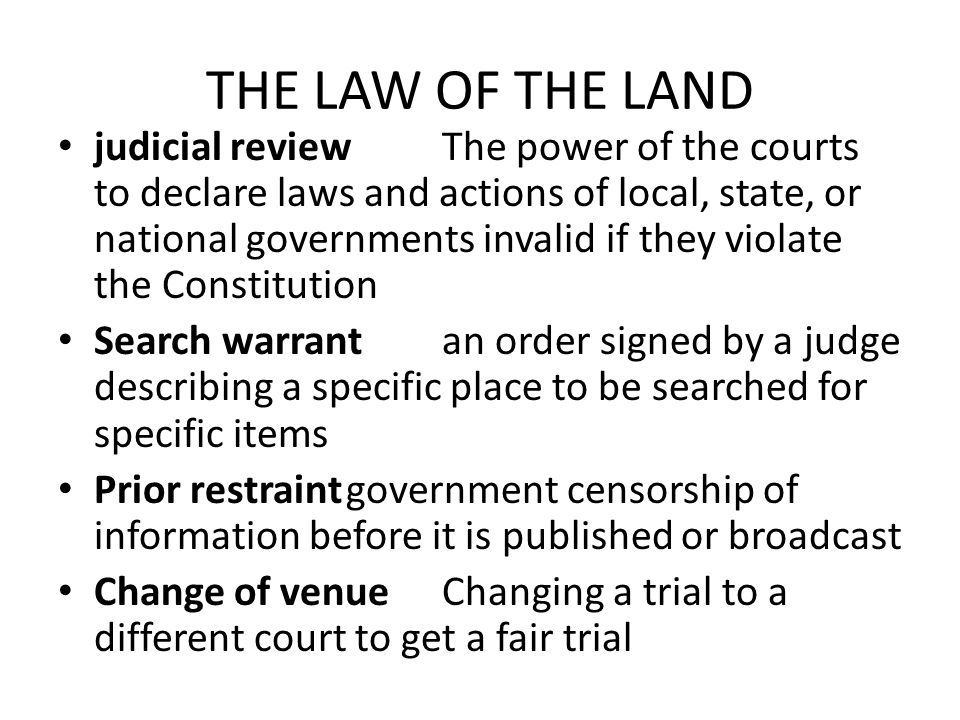 THE LAW OF THE LAND judicial reviewThe power of the courts to declare laws and actions of local, state, or national governments invalid if they violat