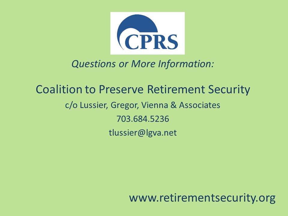 Questions or More Information: Coalition to Preserve Retirement Security c/o Lussier, Gregor, Vienna & Associates 703.684.5236 tlussier@lgva.net