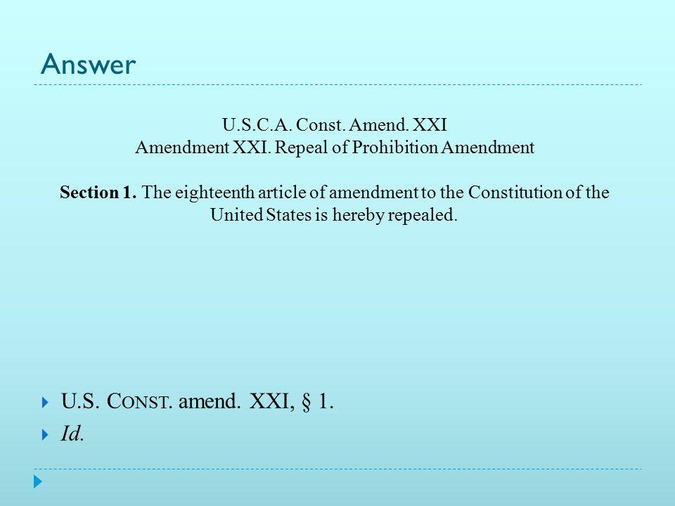 Practice. U.S.C.A. Const. Amend. XXI Amendment XXI.