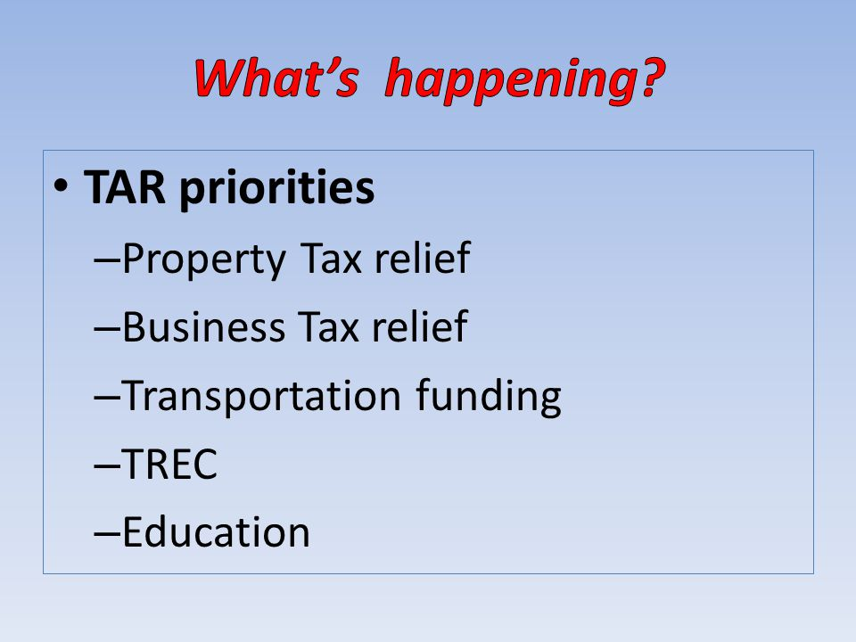 TAR priorities – Property Tax relief – Business Tax relief – Transportation funding – TREC – Education