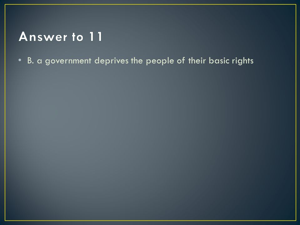 B. a government deprives the people of their basic rights