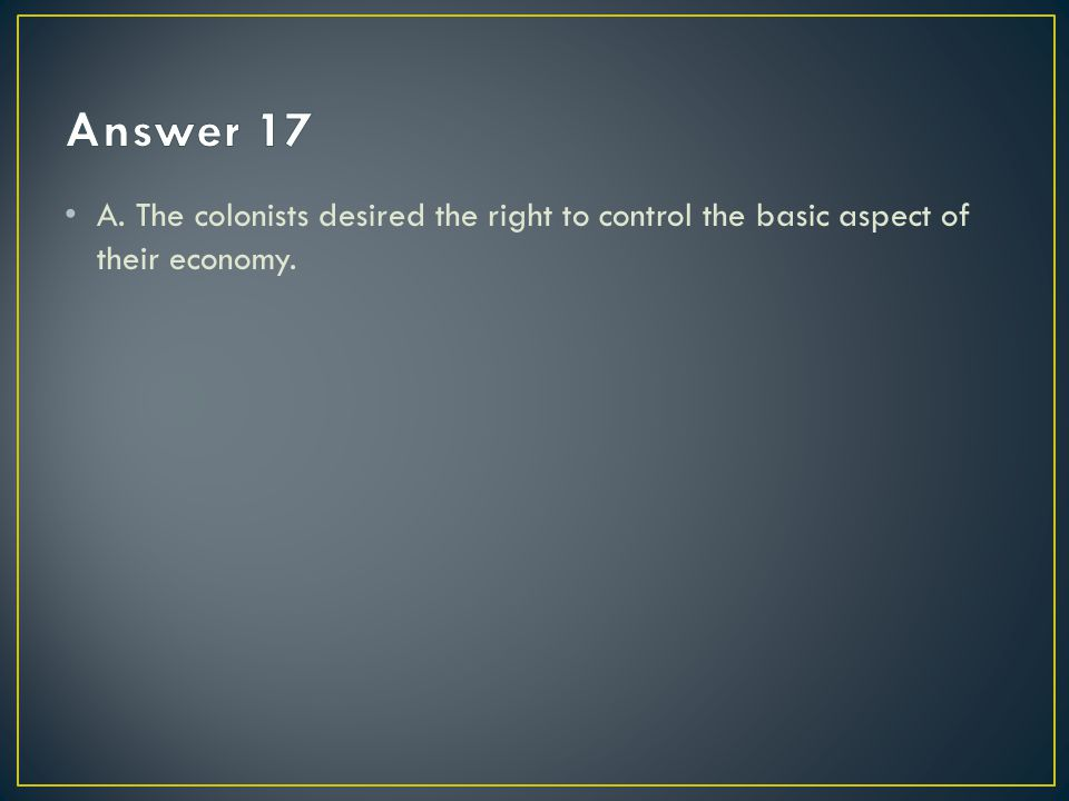 A. The colonists desired the right to control the basic aspect of their economy.