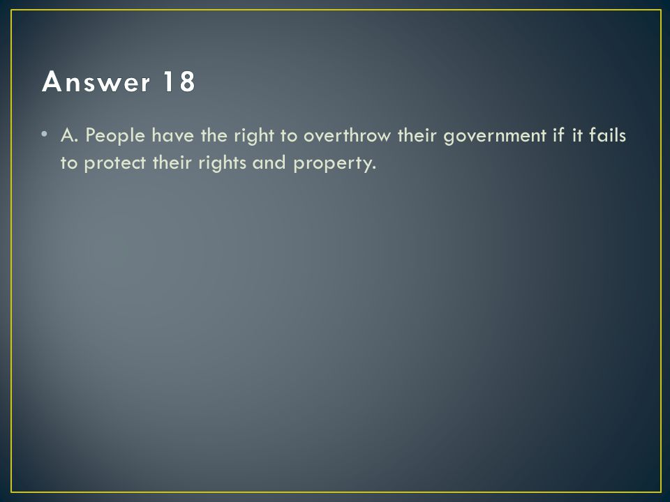 A. People have the right to overthrow their government if it fails to protect their rights and property.